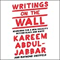 Writings on the Wall: Searching for a New Equality Beyond Black and White Audiobook by Kareem Abdul-Jabbar, Raymond Obstfeld Narrated by Ben Adduchio
