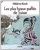 echange, troc Helene Koch - Les plus beaux graffitis de Suisse