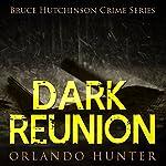 Dark Reunion, Book 1: Bruce Hutchinson Crime Series | Orlando Hunter
