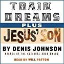 Train Dreams and Jesus' Son (       UNABRIDGED) by Denis Johnson Narrated by Will Patton