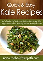 Kale Recipes: A Collection Of Delicious Recipes Featuring The Leafy Green That's Making Waves Among Foodies. (Quick & Easy Recipes) (English Edition)