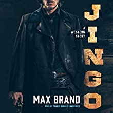 Jingo: A Western Story Audiobook by Max Brand Narrated by Traber Burns