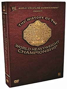 WWE: The History of the World Heavyweight Championship
