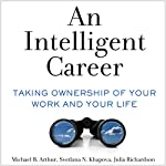 An Intelligent Career: Taking Ownership of Your Work and Your Life | Michael B. Arthur,Svetlana N. Khapova,Julia Richardson
