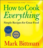 How to Cook Everything: Simple Recipes for Great Food (0471789186) by Bittman, Mark