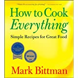 How to Cook Everything: Simple Recipes for Great Food ~ Mark Bittman