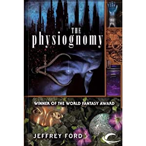 The Physiognomy: The Well-Built City Trilogy, Book 1 | [Jeffrey Ford]