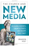The Church and New Media: Blogging Converts, Internet Activists, and Bishops Who Tweet