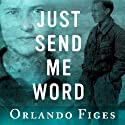 Just Send Me Word: A True Story of Love and Survival in the Gulag (       UNABRIDGED) by Orlando Figes Narrated by James Langton