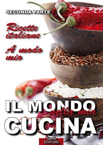 Il Mondo nella mia Cucina - Seconda parte: Ricette italiane. A modo mio. (Italian Edition) (Ricette Italiane compare prices)