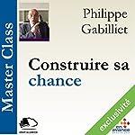 Construire sa chance(Master Class) | Philippe Gabilliet