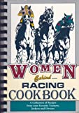 img - for Women Behind Racing Cookbook (A Collection of Recipes From Your Favorite Trainers, Jockeys, and Owners) book / textbook / text book