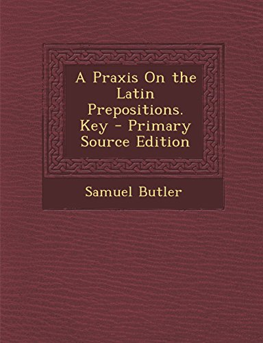 A Praxis On the Latin Prepositions. Key