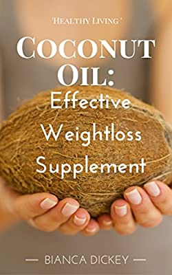 Coconut Oil: Effective Weight Loss Supplement (Coconut Oil Miracle, Cures, For Beginners, and Weight Loss Book 3)