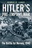 Hitler's Preemptive War: The Battle for Norway, 1940: History's First Special Operations Campaign