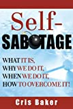 img - for Self-Sabotage? What It Is, Why We Do It, When We Do It How to Overcome It! book / textbook / text book