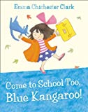 Come to School too, Blue Kangaroo! (0007258682) by Chichester Clark, Emma
