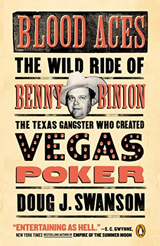 Blood Aces: The Wild Ride of Benny Binion, the Texas Gangster Who Created Vegas Poker [Swanson, Doug] (Tapa Blanda)