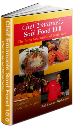 Chef Emanuels Soul Food 10.0 The Next Generation of Soul Food