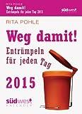 Weg damit! 2015 Textabreißkalender: Entrümpeln für jeden Tag