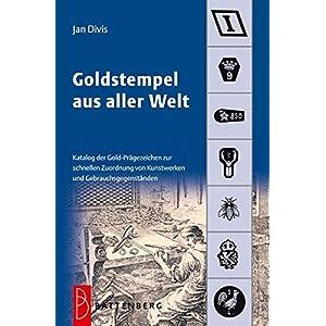 Goldstempel aus aller Welt: Katalog der Gold-Prägezeichen zur schnellen Zuordnung von Kunstwerken u