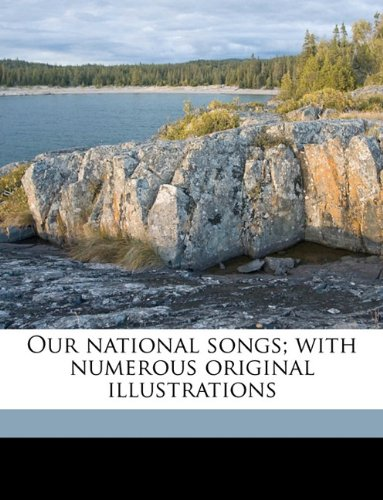 Our national songs; with numerous original illustrations