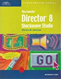 Macromedia Director 8 Shockwave Studio - Illustrated Introductory (0619017724) by Johnson, Steven M.