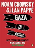 Gaza in Crisis: Reflections on Israel's War Against the Palestinians. by Noam Chomsky and Ilan Papp