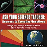 Ask Your Science Teacher: Answers to Everyday Questions | Larry Scheckel