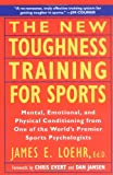 The New Toughness Training for Sports: Mental Emotional Physical Conditioning from One of the World's Premier Sports Psychologists (0452269989) by James E. Loehr