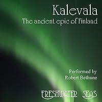 Kalevala: The Ancient Epic of Finland (       UNABRIDGED) by Elias Lonnrot, John Martin Crawford (translator) Narrated by Robert Bethune