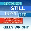 Dividends Still Don't Lie: The Truth About Investing in Blue Chip Stocks and Winning in the Stock Market Hörbuch von Kelley Wright Gesprochen von: Ann Richardson