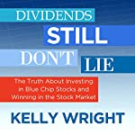 Dividends Still Don't Lie: The Truth About Investing in Blue Chip Stocks and Winning in the Stock Market | Kelley Wright