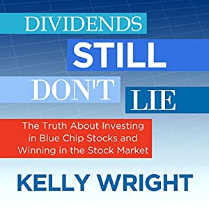 Dividends Still Don't Lie: The Truth About Investing in Blue Chip Stocks and Winning in the Stock Market Hörbuch