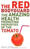 The Red Bodyguard: The Amazing Health-promoting Properties of the Tomato: Written by Ron Levin, 2008 Edition, (1st Edition) Publisher: Icon Books Ltd [Paperback]