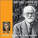 Contre-histoire de la philosophie 16.1 : Freud Discours Auteur(s) : Michel Onfray Narrateur(s) : Michel Onfray