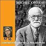Contre-histoire de la philosophie 16.1 : Freud | Michel Onfray