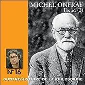 Contre-histoire de la philosophie 16.1 : Freud   Michel Onfray