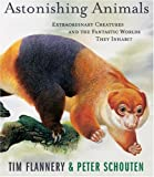 Astonishing Animals: Extraordinary Creatures and the Fantastic Worlds They Inhabit (0871138751) by Flannery, Tim