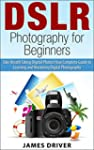 DSLR Photography for Beginners: Take...