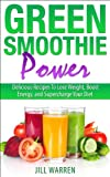 Green Smoothie Power:  Delicious Recipes To Lose Weight, Boost Energy, and Supercharge Your Diet (English Edition)