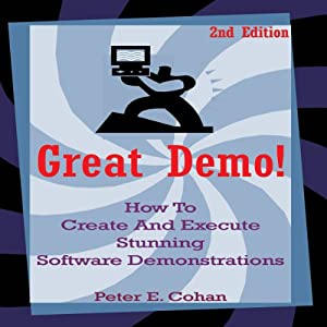 Great Demo!: How to Create and Execute Stunning Software Demonstrations | [Peter Cohan]