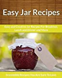 Recipes in a Jar: Easy and Creative Jar Recipes For Breakfast, Lunch and Dinner and More