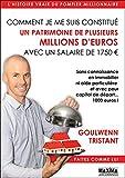 Comment je me suis constitu� un patrimoine de plusieurs millions d'euros avec un salaire de 1750 euros: sans connaissance en immobilier ni aide particuli�re ... avec pour capital de d�part... 1000 euros !