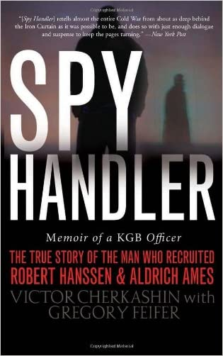 Spy Handler: Memoir of a KGB Officer - The True Story of the Man Who Recruited Robert Hanssen and Aldrich Ames