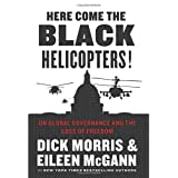 Here Come the Black Helicopters!: UN Global Governance and the Loss of Freedom ~ Dick Morris
