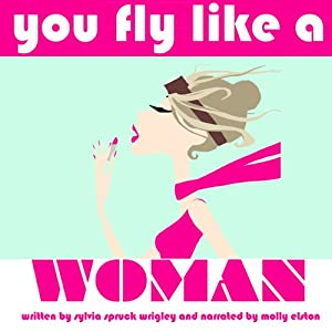 Fear of Landing: You Fly Like a Woman | [Sylvia Spruck Wrigley]