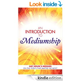 An Introduction to Mediumship: Hay House Mediums on the Topics that Matter Most