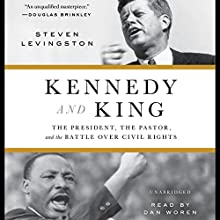 Kennedy and King: The President, the Pastor, and the Battle over Civil Rights Audiobook by Steven Levingston Narrated by Dan Woren