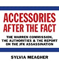 Accessories After the Fact: The Warren Commission, the Authorities, and the Report on the JFK Assassination (       UNABRIDGED) by Sylvia Meagher Narrated by Noah Michael Levine